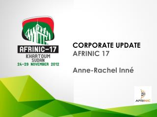 CORPORATE UPDATE AFRINIC 17 Anne-Rachel Inné