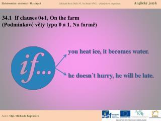 34.1   If clauses  0+1,  O n the  farm (Podmínkové věty typu 0 a 1, Na farmě)