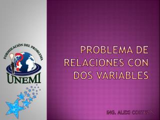 PROBLEMA DE RELACIONES CON DOS VARIABLES