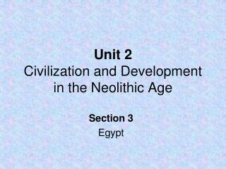 Unit 2 Civilization and Development in the Neolithic Age