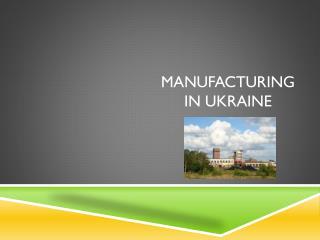 Manufacturing in Ukraine