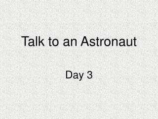 Talk to an Astronaut