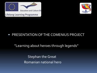 """PRESENTATION OF THE  COMENIUS  PROJECT         """" Learning about heroes through legends """""""