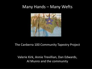 Many Hands – Many Wefts The Canberra 100 Community Tapestry Project