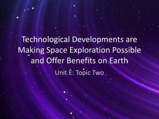 Technological Developments are Making Space Exploration Possible and Offer Benefits on Earth