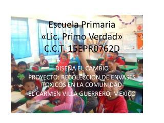 Escuela Primaria  «Lic . Primo Verdad» C.C.T. 15EPR0762D