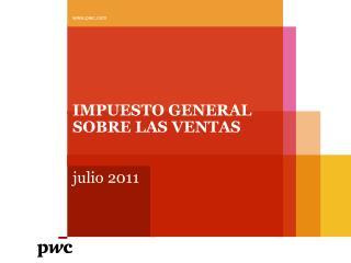 IMPUESTO GENERAL SOBRE LAS VENTAS  julio  2011
