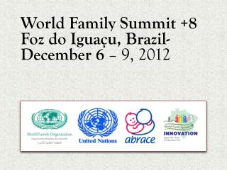 World Family Summit  +8  Foz do Iguaçu,  Brazil-December  6  – 9, 2012