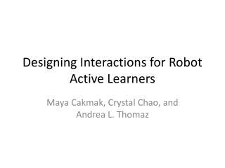 Designing Interactions for Robot Active Learners