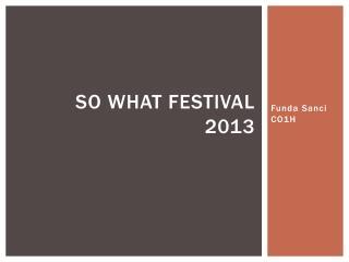 So What festival 2013