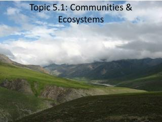 Topic 5.1: Communities & Ecosystems