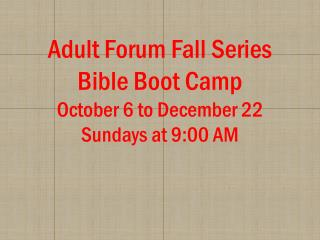 Adult Forum Fall Series Bible Boot  Camp October 6 to December 22 Sundays at 9:00 AM