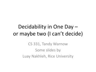 Decidability in One Day –  or maybe two (I can't decide)