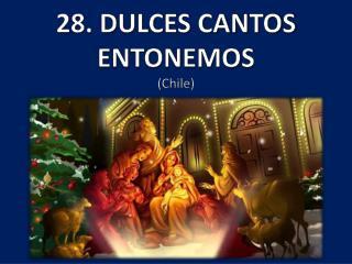 28. DULCES CANTOS ENTONEMOS (Chile)