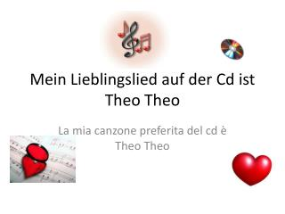 Mein Lieblingslied auf der Cd ist Theo  Theo