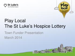 Play Local T he St Luke's Hospice Lottery