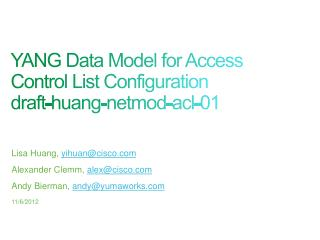 YANG  Data Model for Access Control List Configuration draft-huang-netmod-acl- 01