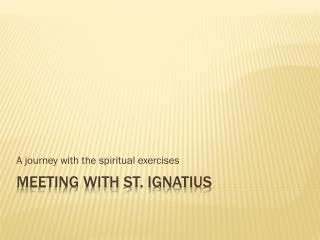Meeting with St. Ignatius