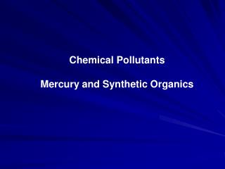 Chemical  Pollutants Mercury and Synthetic Organics