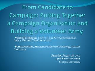 From Candidate to Campaign: Putting Together a Campaign Organization and Building a Volunteer Army