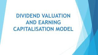 DIVIDEND VALUATION AND EARNING CAPITALISATION MODEL