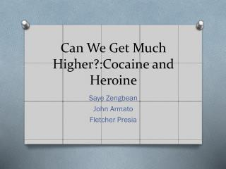 Can We Get Much Higher?:Cocaine and Heroine