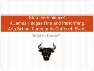 Stop the Violence! A James Hedges Fine and Performing Arts School Community Outreach Event