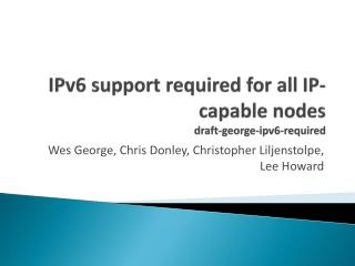 IPv6 support required for all IP-capable nodes draft-george-ipv6-required