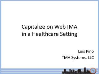 Capitalize on WebTMA  in a Healthcare Setting