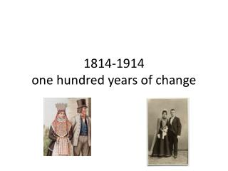 1814-1914 one  hundred years of change