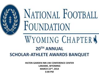 20 TH  ANNUAL SCHOLAR-ATHLETE AWARDS BANQUET HILTON GARDEN INN UW CONFERENCE CENTER