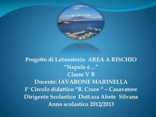 """Progetto di Laboratorio  AREA A RISCHIO """" Napule è… """" Classe V  B Docente: IAVARONE MARINELLA"""