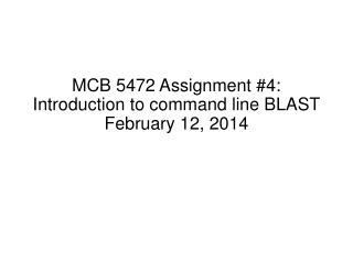 MCB 5472 Assignment #4: Introduction to command line BLAST February 12, 2014