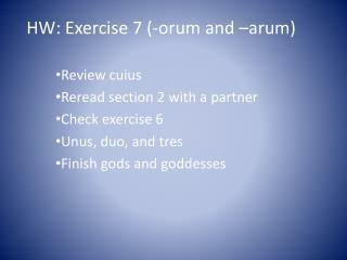 HW: Exercise 7 (- orum  and –arum)