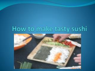 How  to make tasty  sushi