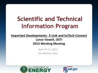 Important Developments:  E-Link and SciTech Connect Lance Vowell, OSTI 2013 Working Meeting