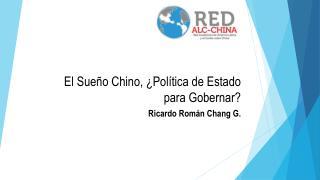 El Sueño Chino, ¿Política de Estado para Gobernar?