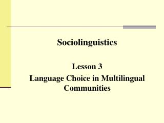 Sociolinguistics Lesson 3 Language Choice in Multilingual Communities