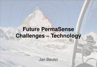 Future PermaSense Challenges – Technology