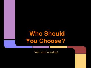 Who Should You Choose?