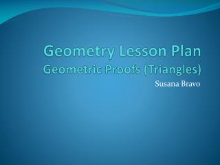 Geometry Lesson  Plan Geometric Proofs (Triangles)