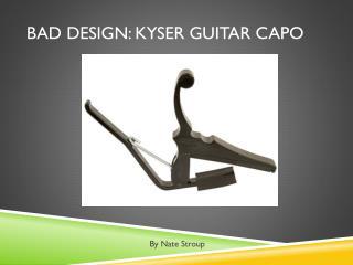 Bad Design:  Kyser  Guitar Capo