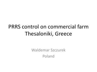 PRRS  control  on  commercial  farm Thesaloniki , Greece