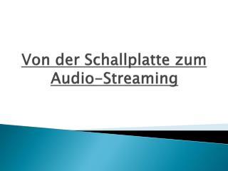 Von der Schallplatte zum Audio-Streaming