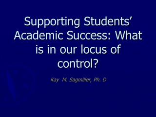 Supporting Students' Academic Success: What is in our locus of control?