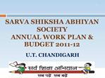 SARVA SHIKSHA ABHIYAN SOCIETY  ANNUAL WORK PLAN  BUDGET 2011-12
