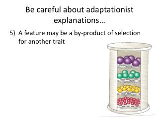 Be careful about  adaptationist explanations …