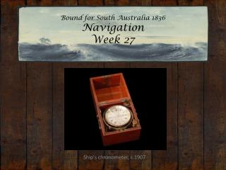 Bound for South Australia 1836 Navigation Week 27