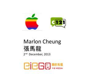 Marlon Cheung 張馬龍 2 nd   December, 2013