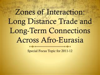 Zones of Interaction: Long Distance Trade and Long-Term Connections Across Afro-Eurasia
